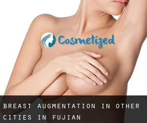 Breast Augmentation in Other Cities in Fujian